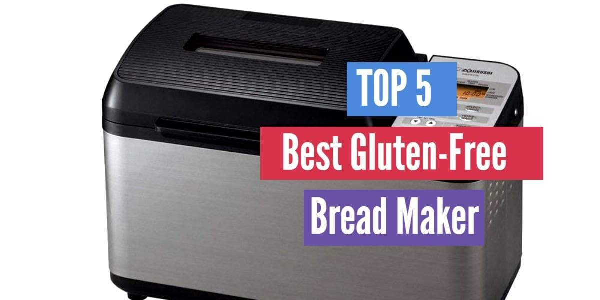 Top 5 Best Gluten Free Bread Maker