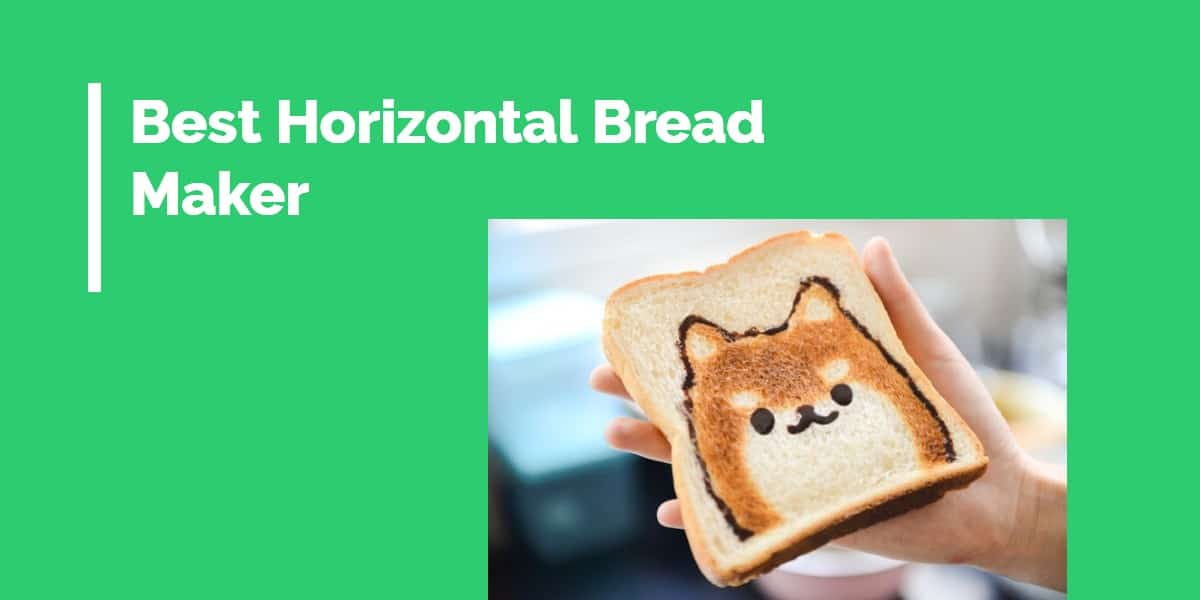 best horizontal bread maker