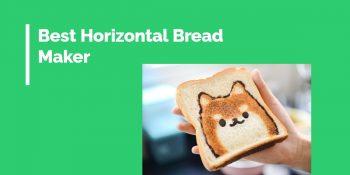 best horizontal bread maker